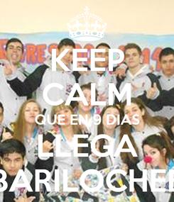 Poster: KEEP CALM QUE EN 9 DIAS LLEGA BARILOCHEE