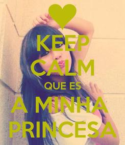 Poster: KEEP CALM QUE ES A MINHA  PRINCESA