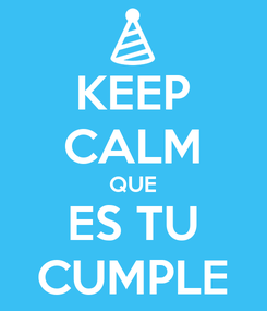 Poster: KEEP CALM QUE ES TU CUMPLE