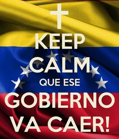 Poster: KEEP CALM QUE ESE GOBIERNO VA CAER!