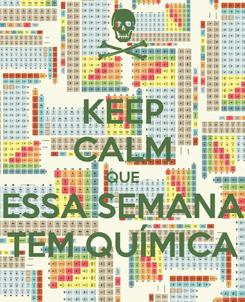 Poster: KEEP CALM QUE ESSA SEMANA TEM QUÍMICA