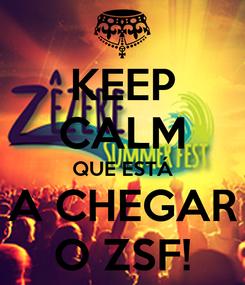 Poster: KEEP CALM QUE ESTÁ A CHEGAR O ZSF!