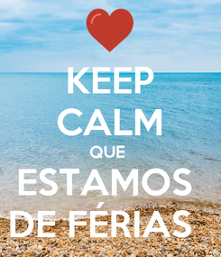 Poster: KEEP CALM QUE  ESTAMOS  DE FÉRIAS
