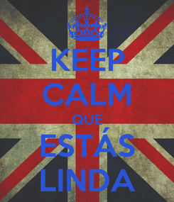 Poster: KEEP CALM QUE ESTÁS LINDA