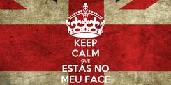 Poster: KEEP CALM QUE ESTÁS NO MEU FACE