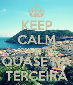Poster: KEEP CALM QUE ESTÁS QUASE NA TERCEIRA