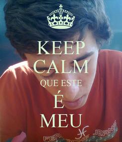 Poster: KEEP CALM QUE ESTE É  MEU