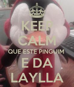 Poster: KEEP CALM QUE ESTE PINGUIM  E DA LAYLLA