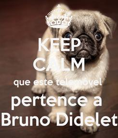 Poster: KEEP CALM que este telemóvel  pertence a  Bruno Didelet