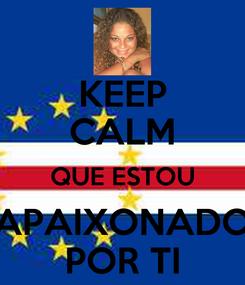 Poster: KEEP CALM QUE ESTOU APAIXONADO POR TI