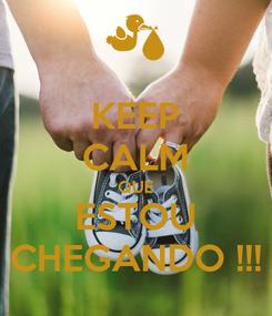 Poster: KEEP CALM QUE ESTOU CHEGANDO !!!