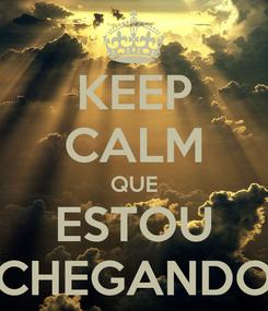 Poster: KEEP CALM QUE ESTOU CHEGANDO