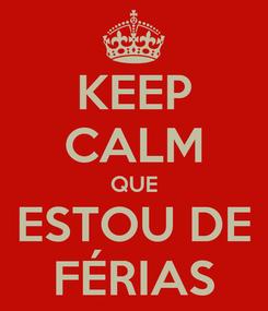 Poster: KEEP CALM QUE ESTOU DE FÉRIAS