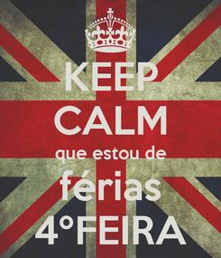 Poster: KEEP CALM que estou de férias 4ºFEIRA