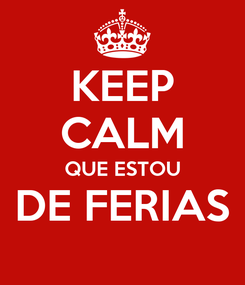 Poster: KEEP CALM QUE ESTOU DE FERIAS