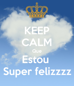 Poster: KEEP CALM Que Estou  Super felizzzz