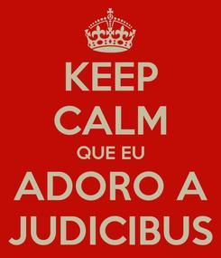 Poster: KEEP CALM QUE EU ADORO A JUDICIBUS