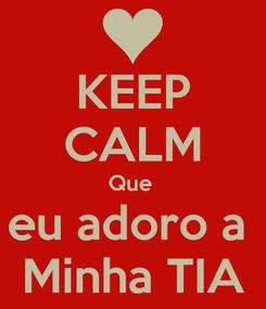 Poster: KEEP CALM Que  eu adoro a  Minha TIA