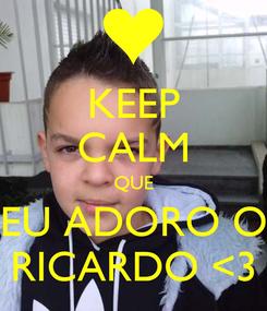 Poster: KEEP CALM QUE EU ADORO O RICARDO <3