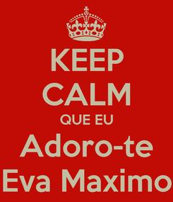 Poster: KEEP CALM QUE EU Adoro-te Eva Maximo