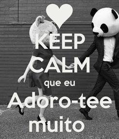 Poster: KEEP CALM que eu Adoro-tee muito