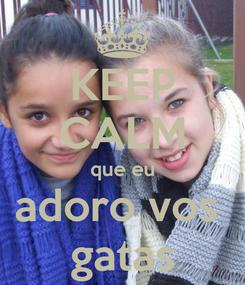 Poster: KEEP CALM que eu adoro vos  gatas