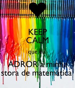 Poster: KEEP CALM que eu  ADROR a minha stora de matemática
