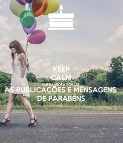 Poster: KEEP CALM QUE EU AGORA VOU LER AS PUBLICAÇÕES E MENSAGENS DE PARABÉNS