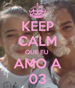 Poster: KEEP CALM QUE EU  AMO A 03