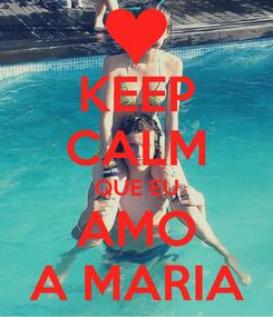 Poster: KEEP CALM QUE EU AMO A MARIA