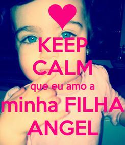 Poster: KEEP CALM que eu amo a minha FILHA ANGEL