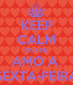 Poster: KEEP CALM QUE EU AMO A  SEXTA-FEIRA