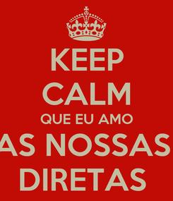 Poster: KEEP CALM QUE EU AMO AS NOSSAS  DIRETAS