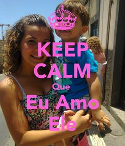 Poster: KEEP CALM Que  Eu Amo Ele