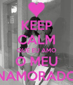 Poster: KEEP CALM QUE EU AMO O MEU NAMORADO