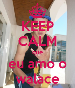Poster: KEEP CALM que eu amo o walace