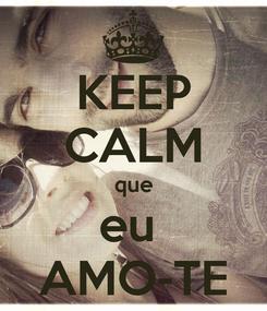 Poster: KEEP CALM que eu  AMO-TE