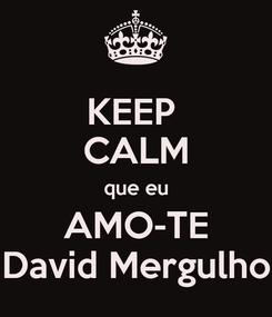 Poster: KEEP  CALM que eu AMO-TE David Mergulho