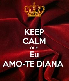 Poster: KEEP CALM QUE  Eu AMO-TE DIANA