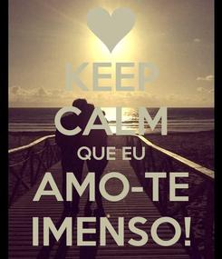 Poster: KEEP CALM QUE EU AMO-TE IMENSO!
