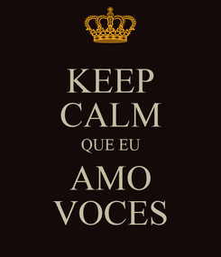 Poster: KEEP CALM QUE EU AMO VOCES