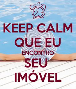 Poster: KEEP CALM QUE EU ENCONTRO SEU  IMÓVEL