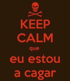 Poster: KEEP CALM que  eu estou a cagar