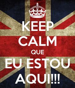 Poster: KEEP CALM QUE EU ESTOU AQUI!!!