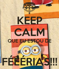 Poster: KEEP CALM QUE EU ESTOU DE  FÉÉÉRIAS!!!