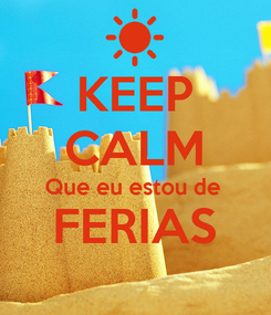 Poster: KEEP CALM Que eu estou de  FERIAS