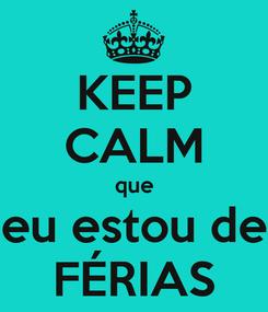 Poster: KEEP CALM que eu estou de FÉRIAS