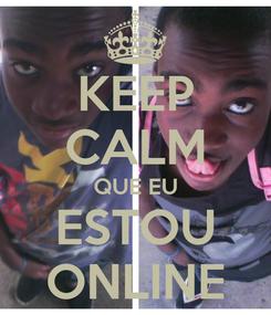 Poster: KEEP CALM QUE EU ESTOU ONLINE