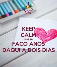 Poster: KEEP CALM QUE EU FAÇO ANOS DAQUI A DOIS DIAS