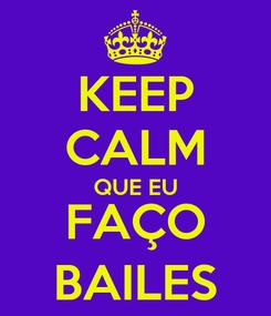 Poster: KEEP CALM QUE EU FAÇO BAILES